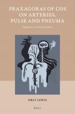 Praxagoras of Cos on Arteries, Pulse and Pneuma. Fragments and Interpretation