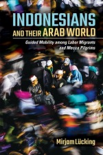 Indonesians and Their Arab World: Guided Mobility among Labor Migrants and Mecca Pilgrims
