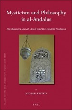 Mysticism and Philosophy in Al-Andalus: Ibn Masarra, Ibn Al- Arab and the Ism L Tradition