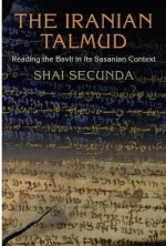 The Iranian Talmud: Reading the Bavli in Its Sasanian Context