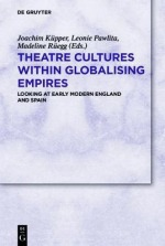 Theatre Cultures within Globalising Empires Looking at Early Modern England and Spain